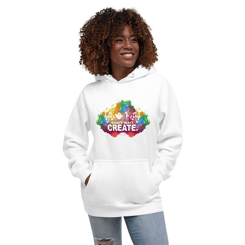 Don't Wait Create Unisex Hoodie