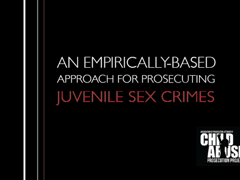 An Empirically-Based Approach for Prosecuting Juvenile Sex Crimes
