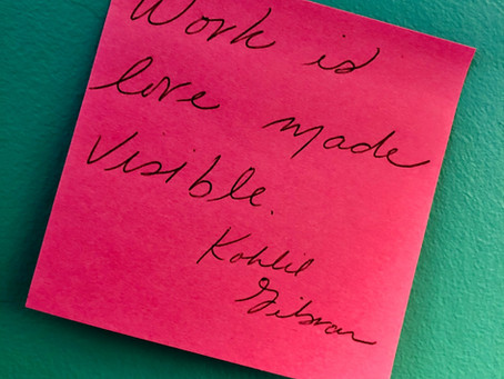 Work is 'love made visible'… and love hurts.