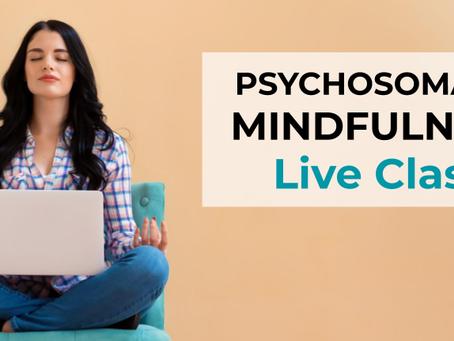 Psychosomatic Mindfulness Live Class