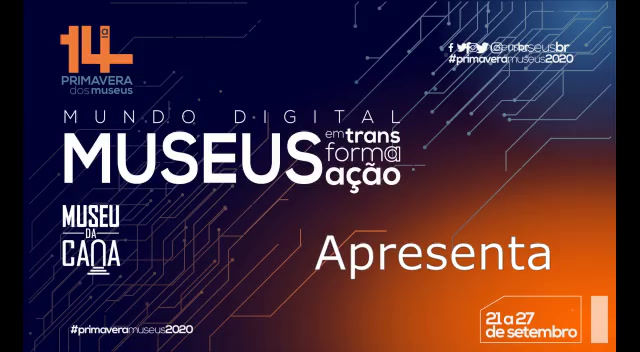 14ª Primavera dos Museus dias 21 a 27 /09/20, promovida pelo IBRAM (Instituto Brasileiro de Museus)