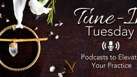 Tune-In Tuesday: Podcasts to Elevate Your Practice ~ April 2, 2019