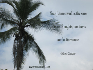 What You Think And Feel Now Affects Your Future.