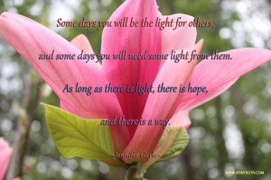 As Long As There Is Light, There Is Hope.