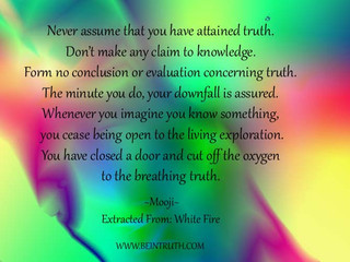 Never Assume You Have Attained Truth...