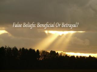 False Beliefs: Beneficial or Betrayal?