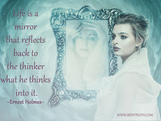 Life Is a Mirror. What are you reflecting?