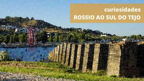 #patrocinado | Curiosidades | Rossio ao Sul do Tejo