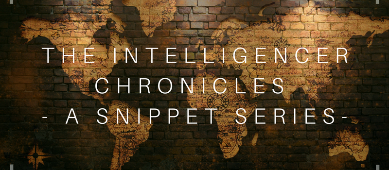 The Intelligencer Chronicles - Snippet Series