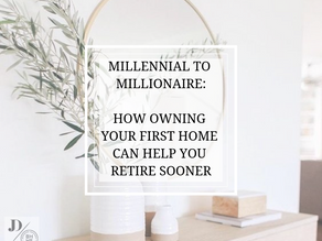 Millennial To Millionaire:  How Owning Your First Home Can Help You Retire Sooner