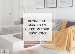 BUYING 101: MAKING AN   OFFER ON YOUR   FIRST HOME