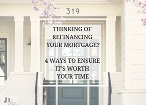 Thinking About Refinancing Your Mortgage? 4 Ways to Ensure It's Worth Your Time