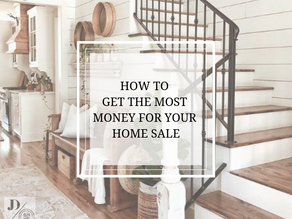 Top Two Tips for Getting the Most Money Out of Your Home Sale