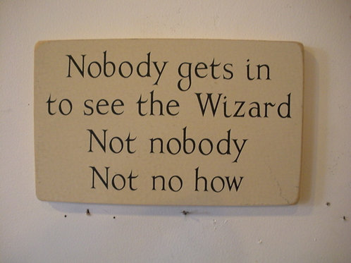Nobody Gets In To See The Wizard - Wooden Signs