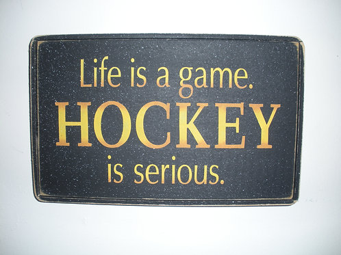 Life is a game HOCKEY is serious - Wooden Signs