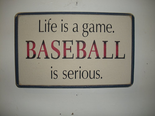 Life is a game BASEBALL is serious - Wooden Signs