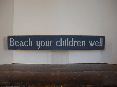 Beach Your Children Well - Wooden Signs