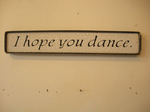 I Hope You Dance - Wooden Signs