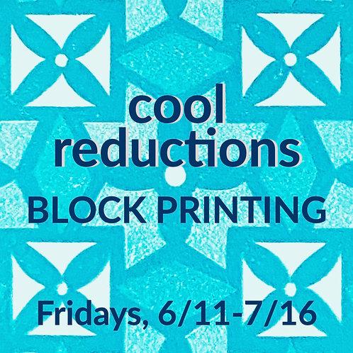 cool reductions - BLOCK PRINTING, 6/11-7/16