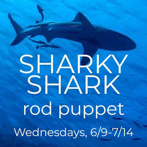 SHARKY SHARK - rod puppet, 6/9-7/14