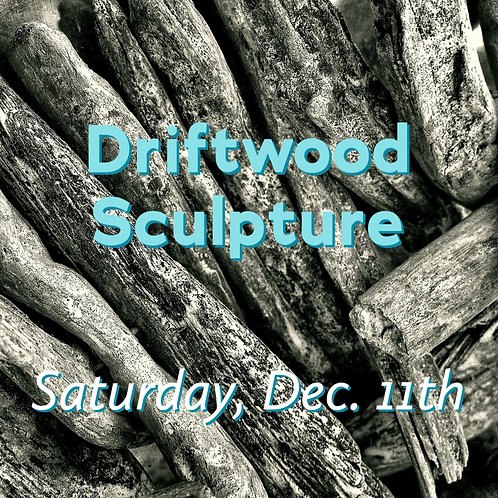 Driftwood Sculpture - A Saturday Art Day Camp