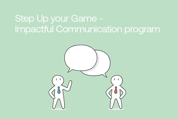 Step Up your Game - Impactful Communicat