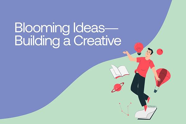 Blooming_Ideas—Building_a_Creative.jpg
