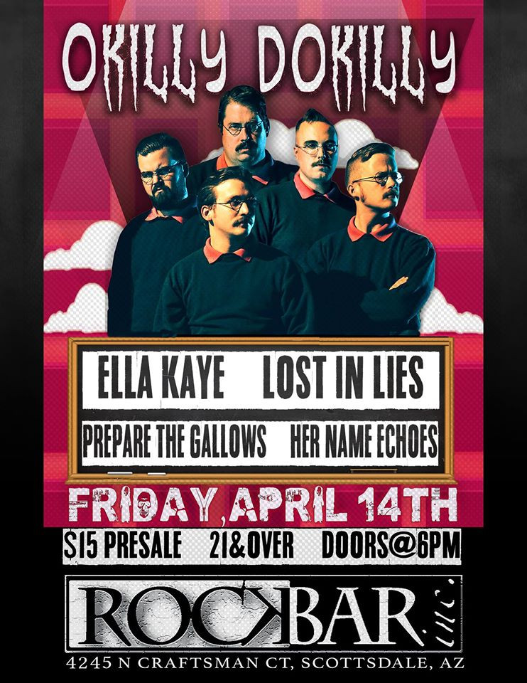 Lost In Lies will be tearing it up in Scottsdale, Az Arpil 14th with Okilly Dokilly, Ella Kaye, Prepare The Gallows, And Her Name Echoes