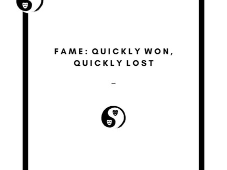 Fame: Quickly Won, Quickly Lost