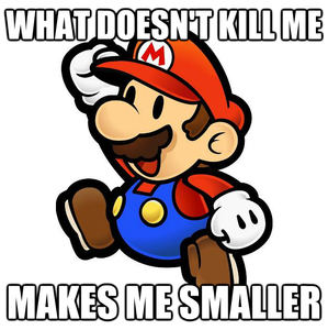Super Mario Brothers on Nintendo - What doesn't kill me, makes me smaller. A red mushroom power-up will help unless I'm hit by an enemy!