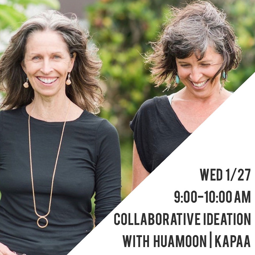 Collaborative Ideation with Sharon and Colleen of HuaMoon