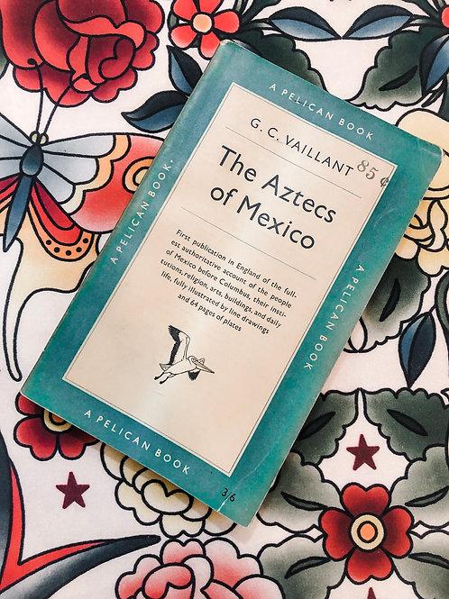 The Aztecs of Mexico,G.C. Vaillant, A Pelican Book
