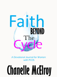 Faith Beyond The Cycle: A Devotional Journal for Women with PCOS
