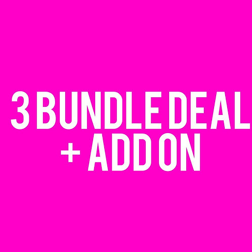 3 Bundle Deal+Add on