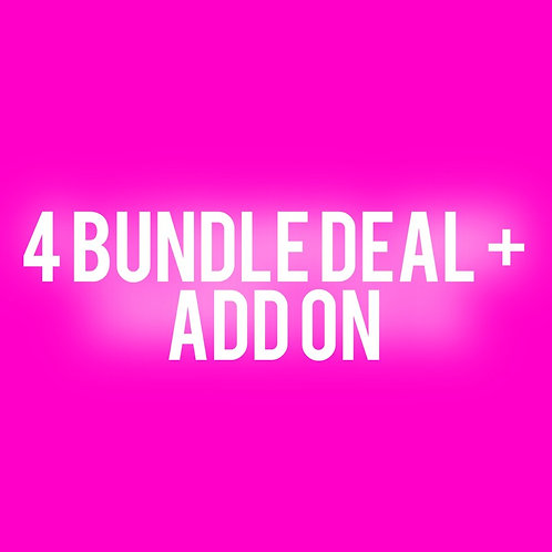 4 Bundle Deal + ADD ON