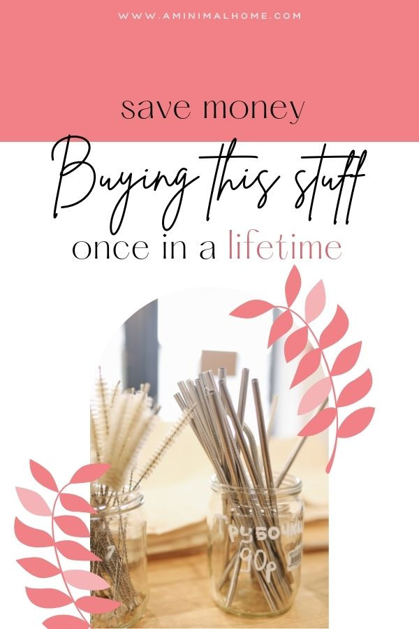 save money buying this stuff once in a lifetime
