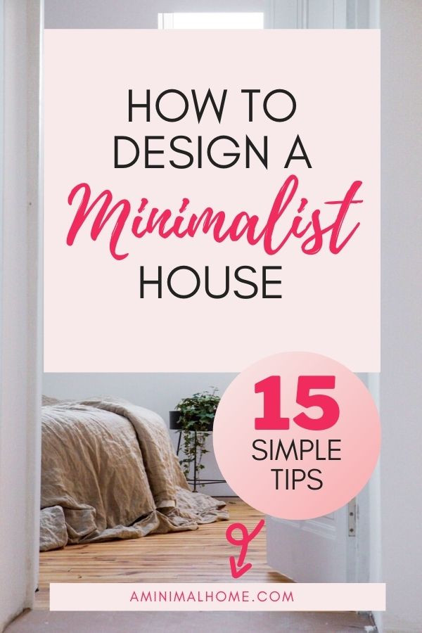 how to design a minimalist house 15 tips