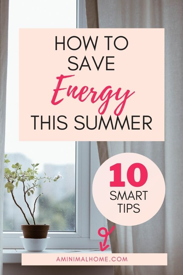 how to save energy at home this summer ten smart tips