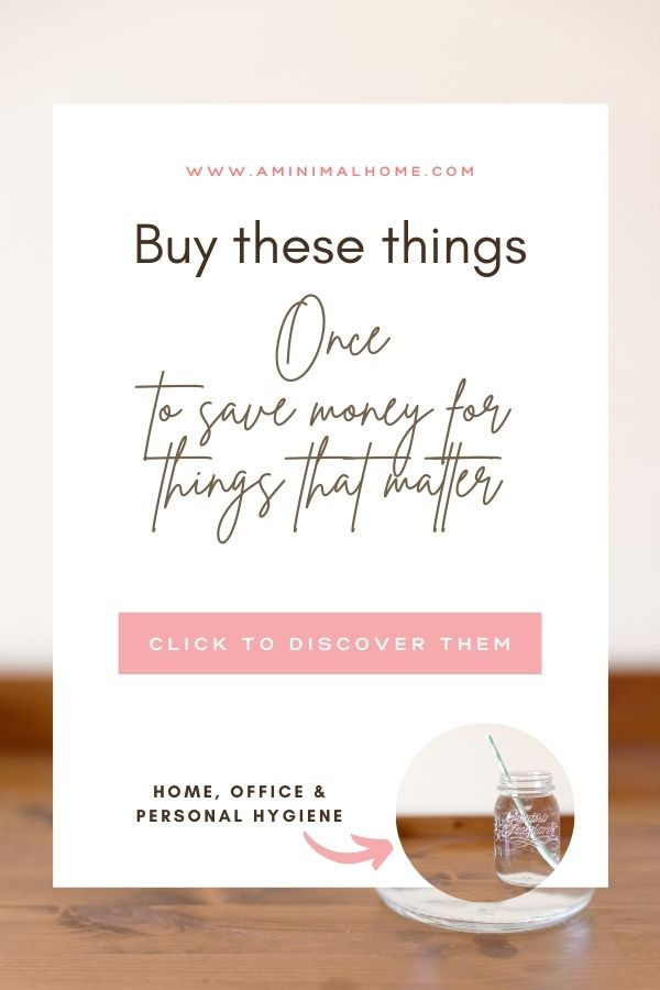 buy these things once to save money for the things that matter