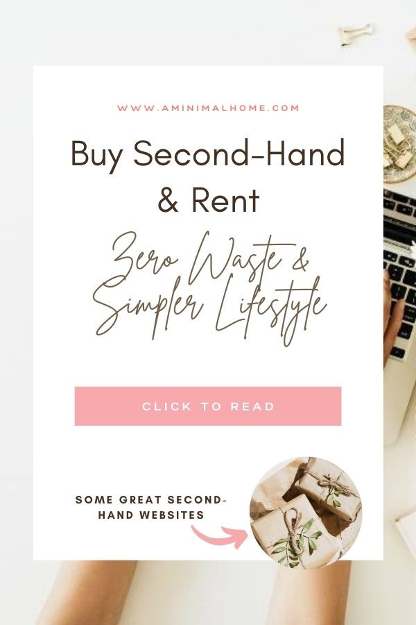 buy second-hand and rent, zero waste and simpler lifestylr