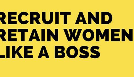 Recruitment and Retention of Women Like a Boss