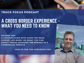 Truck Focus Podcast - Episode #39 - A Cross Border Experience and What You Need to Know w/ Les Mann
