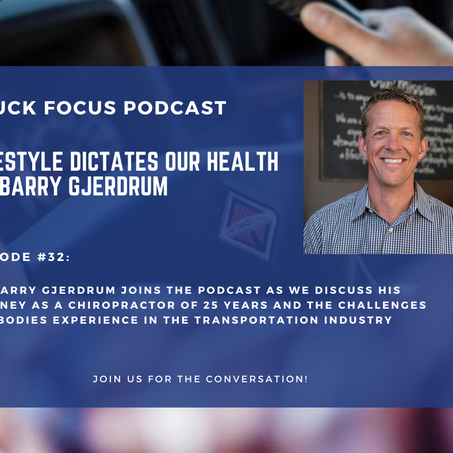 Truck Focus Podcast - Episode #32 - Lifestyle Dictates Our Health w/ Dr. Barry Gjerdrum