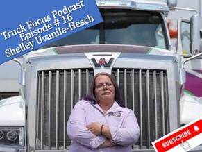 Truck Focus Podcast Episode #16 - Shelley Uvanile-Hesch CEO Women's Trucking Federation of Canada