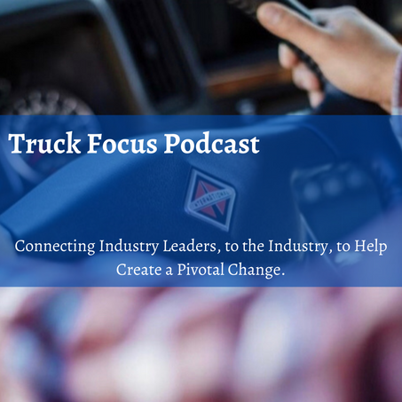 Truck Focus Podcast - What a Journey