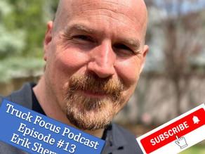 Truck Focus Podcast Episode #13 Erik Sherman