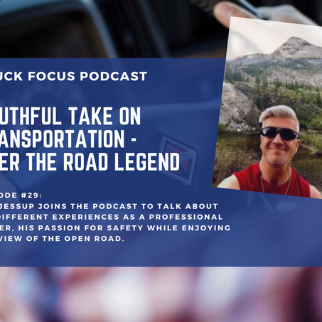 Truck Focus Podcast - Episode #29 - A Youthful Take on Transportation - Roy Jessup - Over The Road