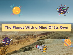 The Planet With a Mind of Its Own