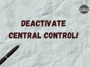Deactivate Central Control