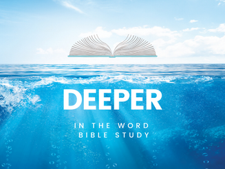 Deeper in the Word Bible Study